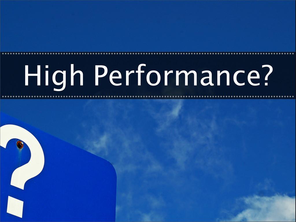 High Performance? ................................