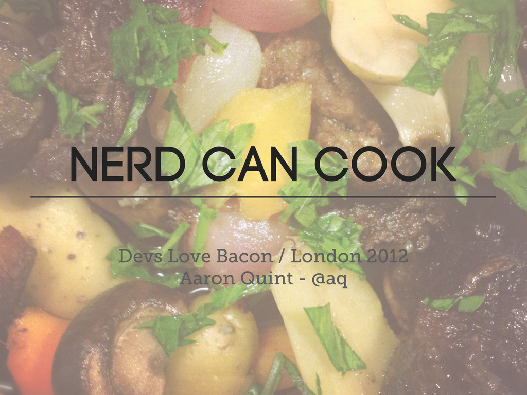 Nerd can cook Devs Love Bacon / London 2012 Aar...
