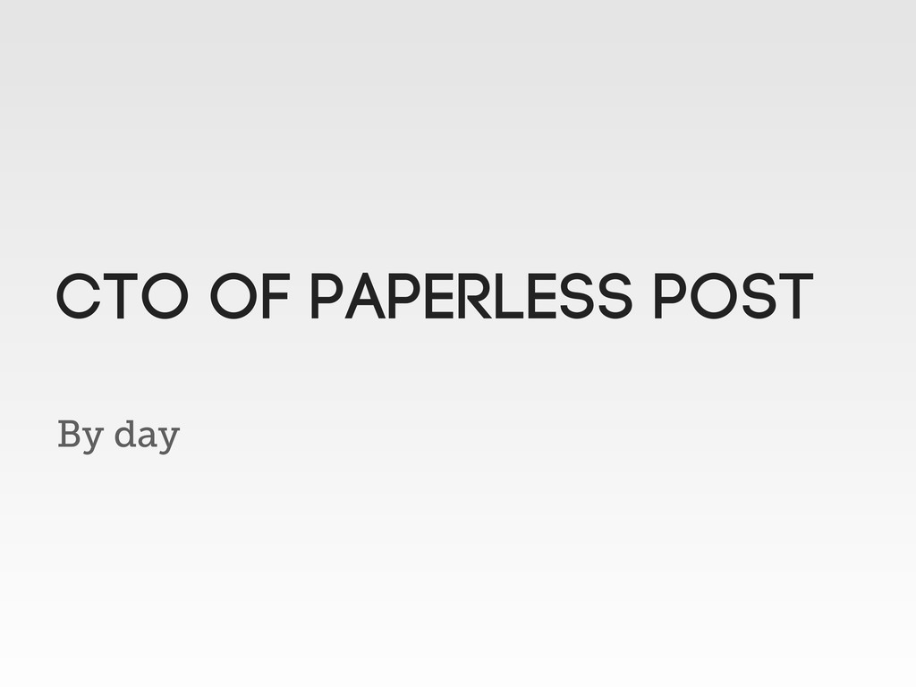 By day CTO of Paperless post