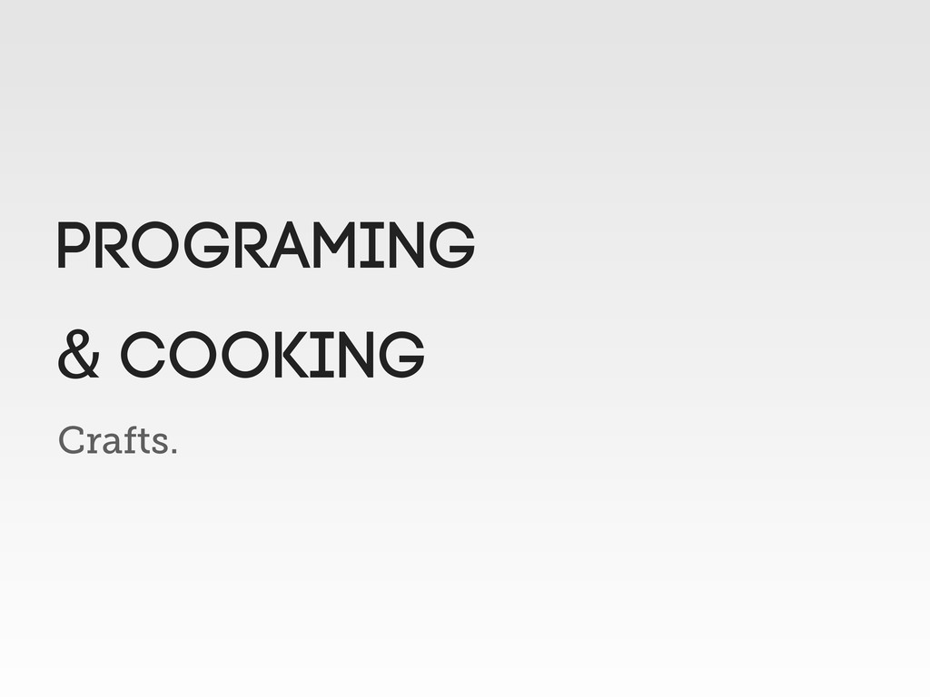 Crafts. Programing & Cooking