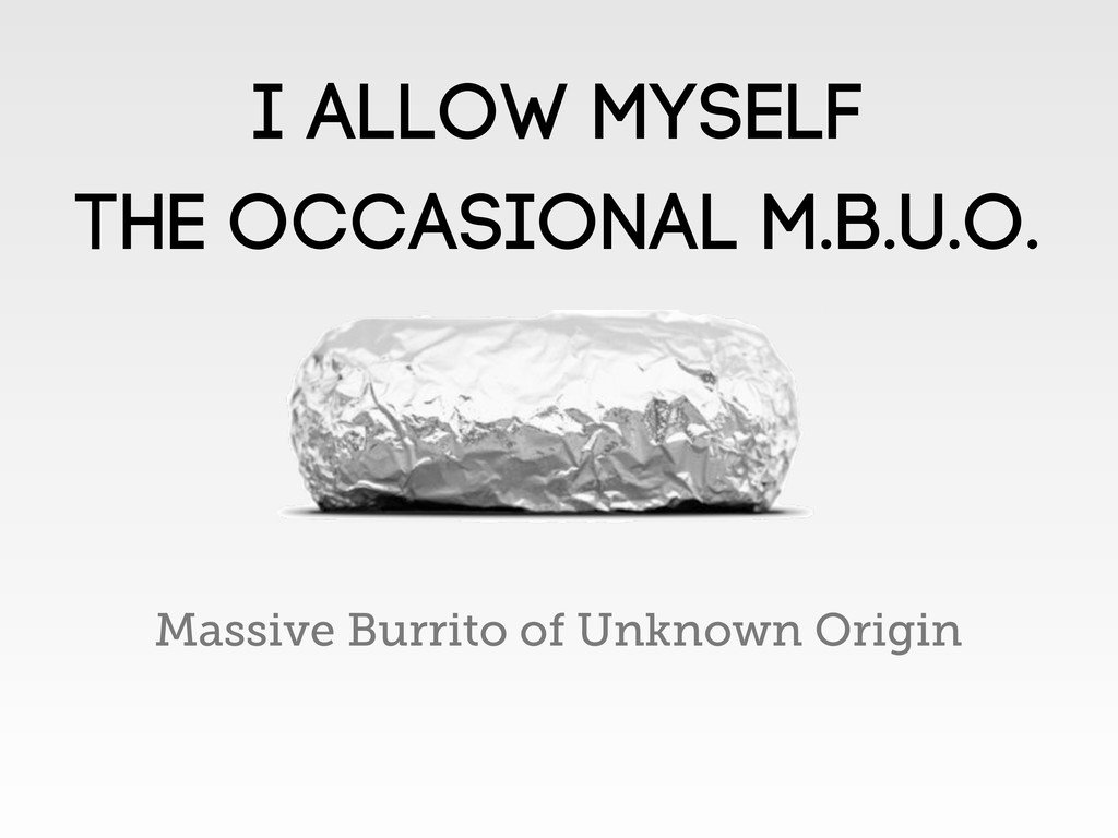 I allow myself the occasional M.B.U.O. Massive ...
