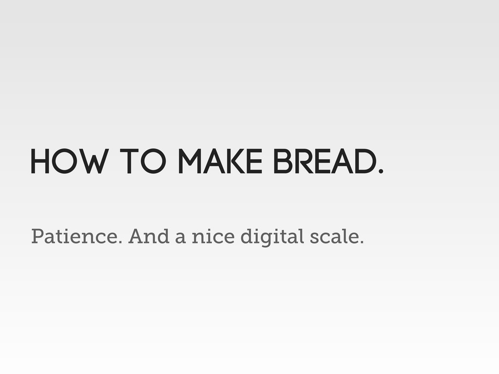 Patience. And a nice digital scale. How to make...