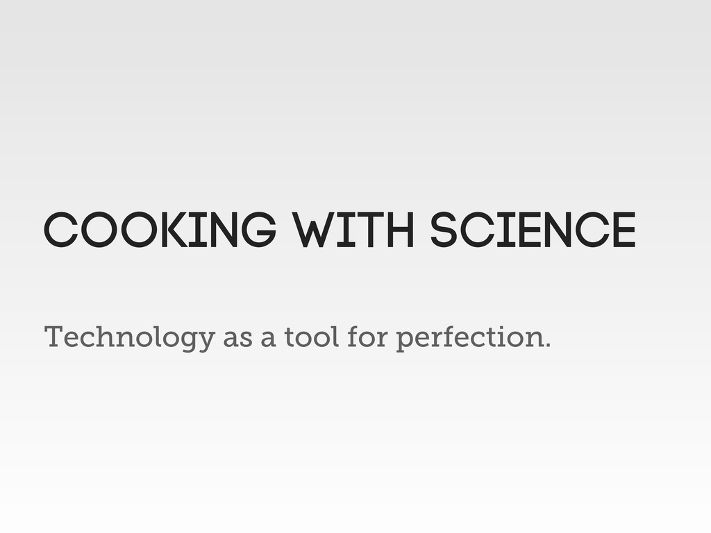 Technology as a tool for perfection. Cooking wi...