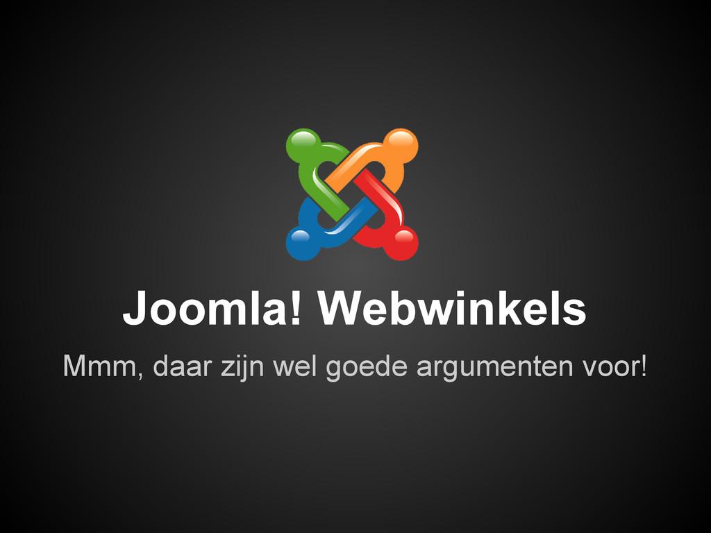 Joomla! Webwinkels Mmm, daar zijn wel goede arg...