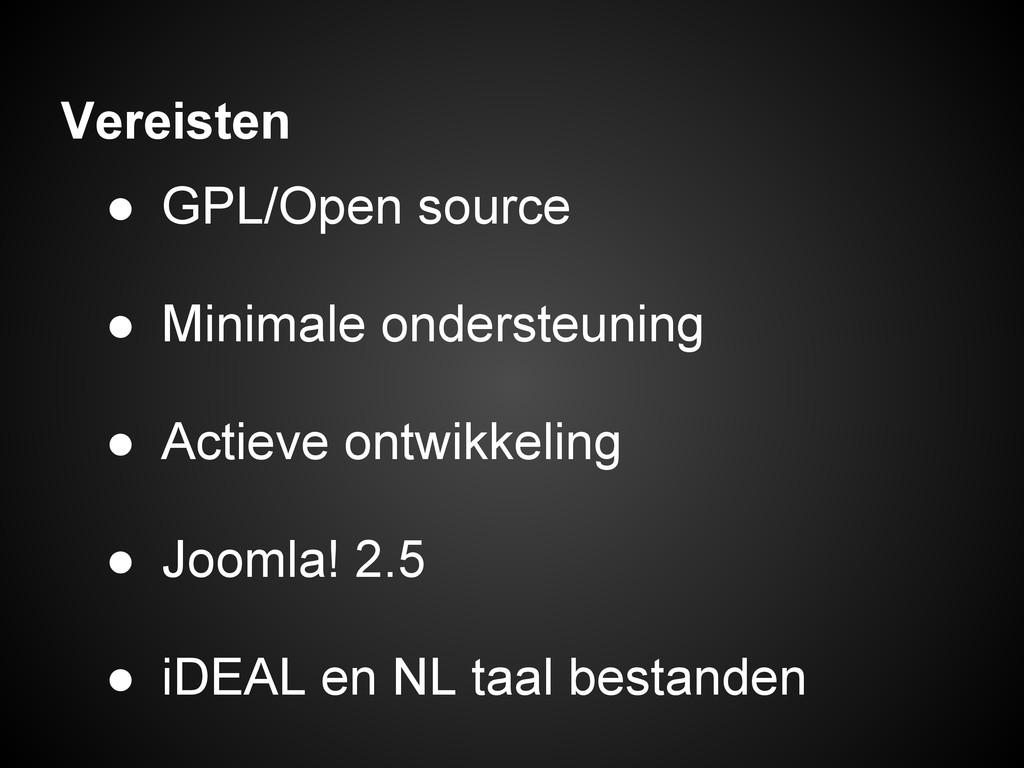 Vereisten ● GPL/Open source ● Minimale onderste...