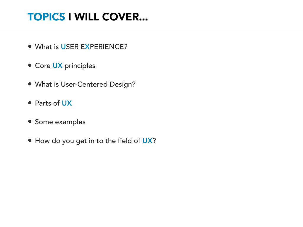TOPICS I WILL COVER... • What is USER EXPERIENC...