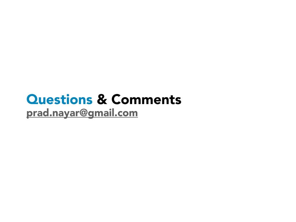 Questions & Comments prad.nayar@gmail.com