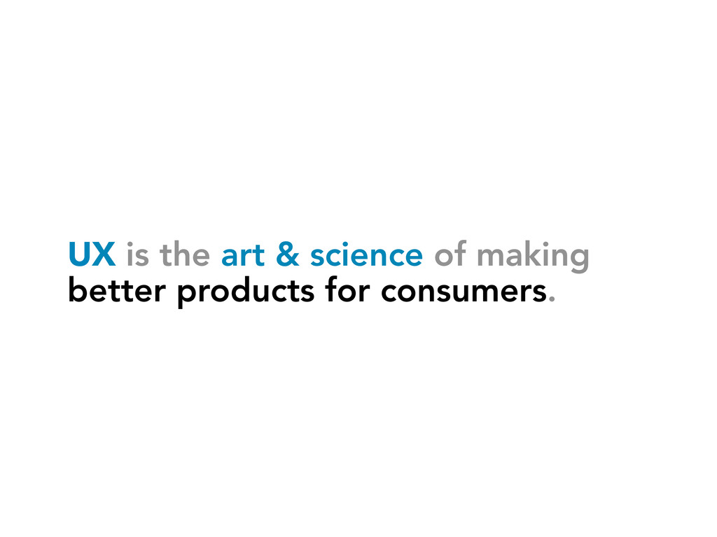 UX is the art & science of making better produc...