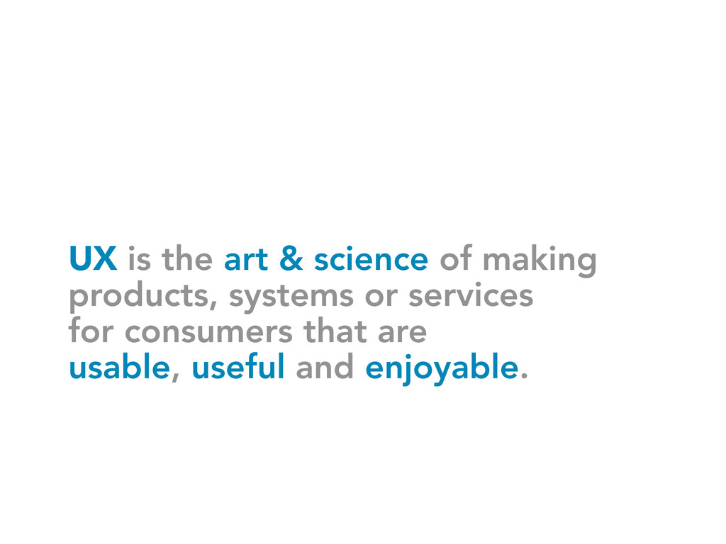 UX is the art & science of making products, sys...
