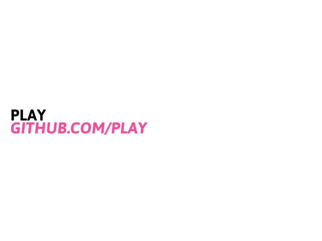 PLAY GITHUB.COM/PLAY