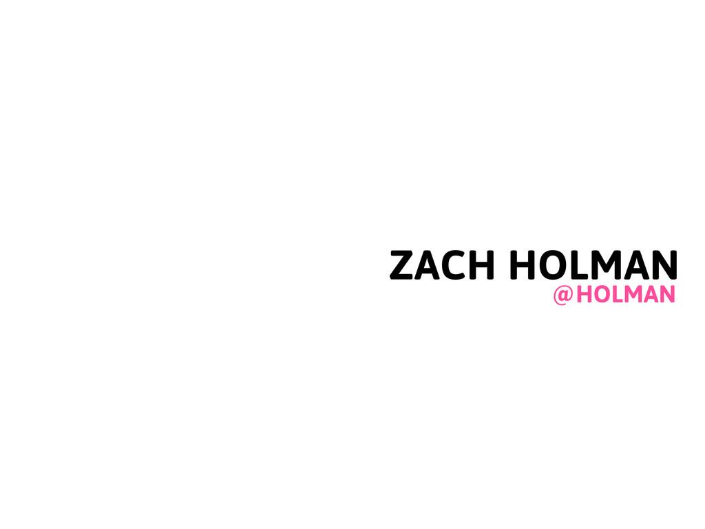 ZACH HOLMAN @HOLMAN