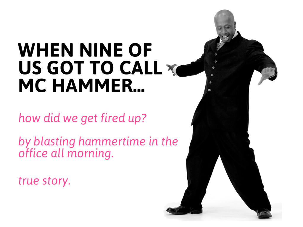 WHEN NINE OF US GOT TO CALL MC HAMMER... how di...