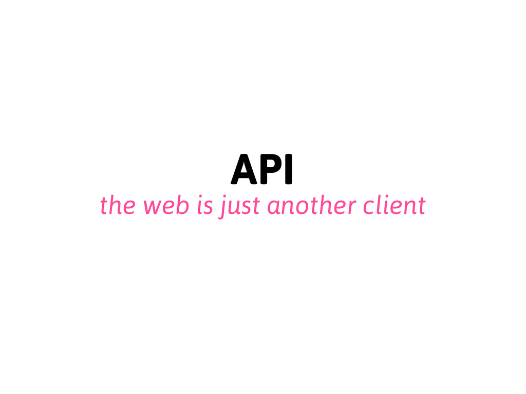 API the web is just another client
