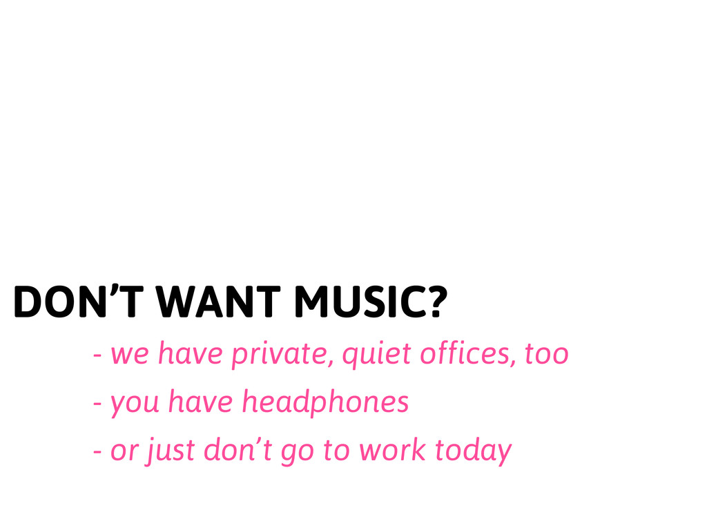 DON'T WANT MUSIC? - we have private, quiet offi...