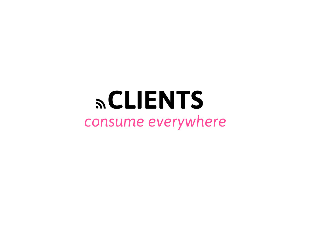 consume everywhere CLIENTS f