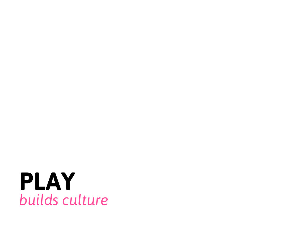 PLAY builds culture