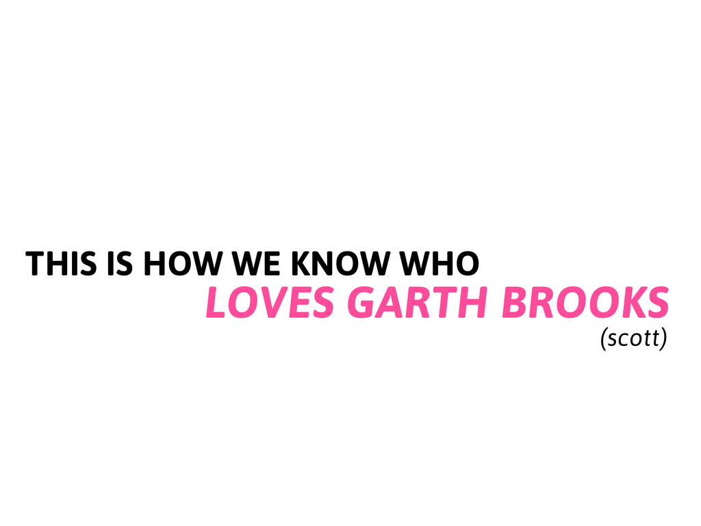 THIS IS HOW WE KNOW WHO LOVES GARTH BROOKS (sco...
