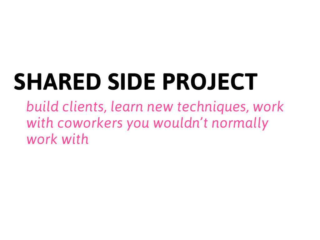 SHARED SIDE PROJECT build clients, learn new te...