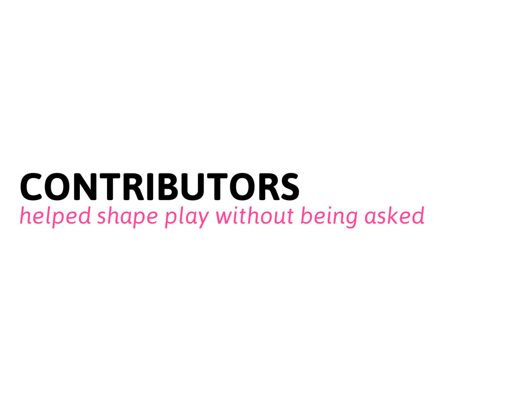 CONTRIBUTORS helped shape play without being as...