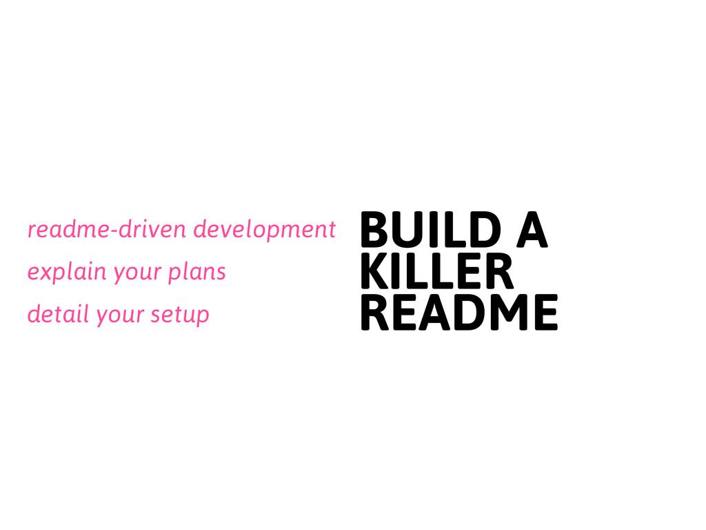 detail your setup BUILD A KILLER README readme-...