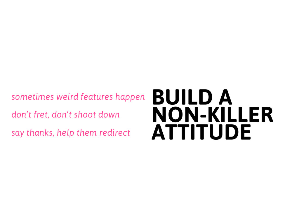 say thanks, help them redirect BUILD A NON-KILL...