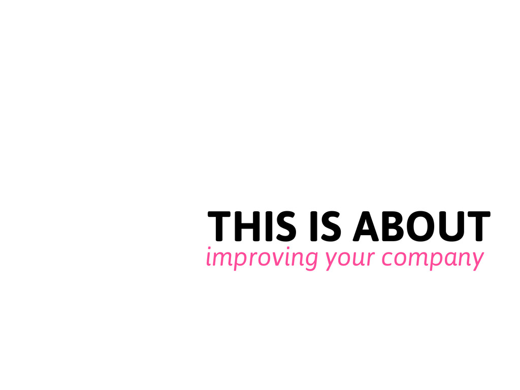 THIS IS ABOUT improving your company