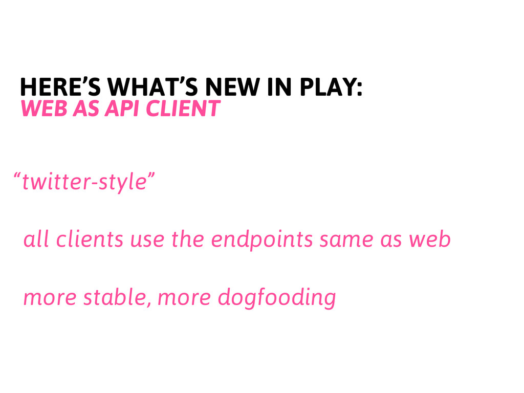 """HERE'S WHAT'S NEW IN PLAY: WEB AS API CLIENT """"t..."""