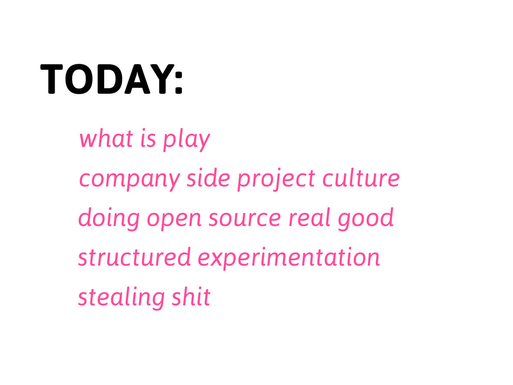 TODAY: what is play company side project cultur...