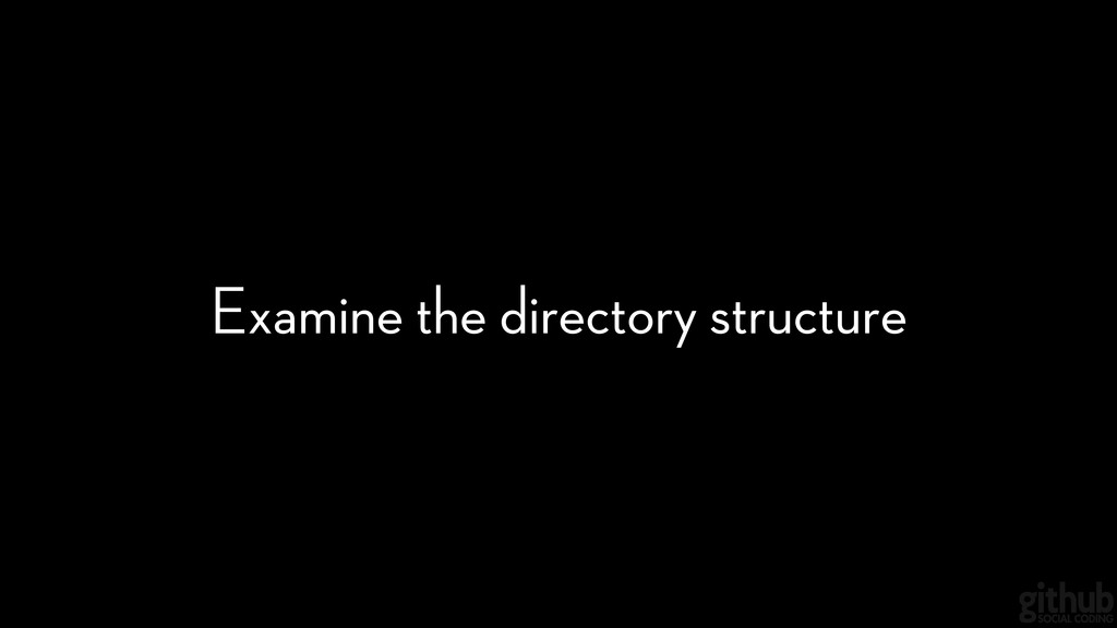 Examine the directory structure