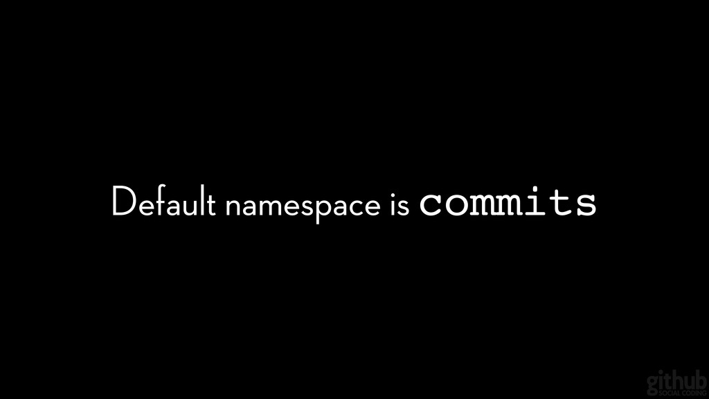 Default namespace is commits