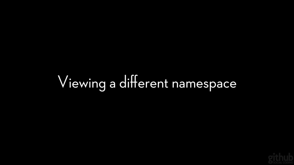 Viewing a different namespace