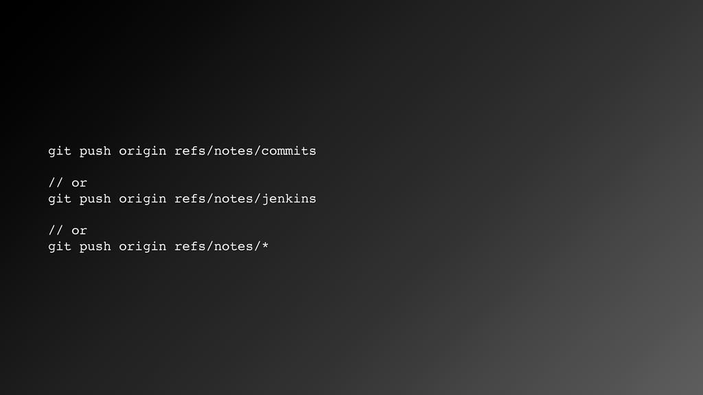 git push origin refs/notes/commits // or git pu...
