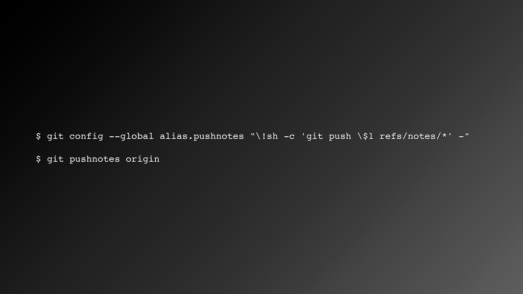 "$ git config --global alias.pushnotes ""\!sh -c ..."