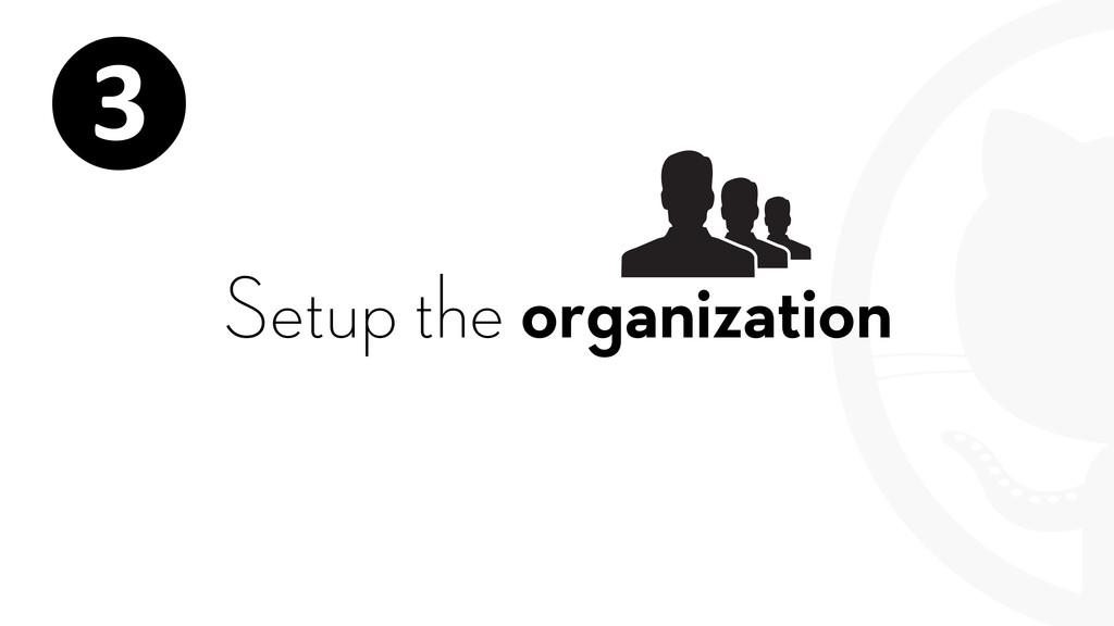 Setup the organization ❸