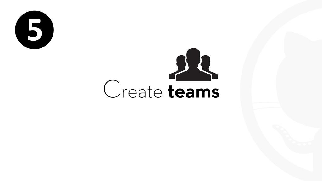 Create teams ❺