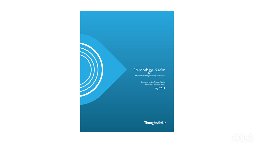 July 2011 Technology Radar Prepared by the Thou...