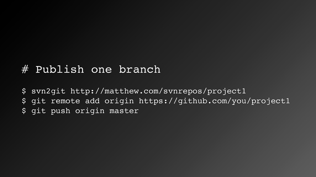 # Publish one branch $ svn2git http://matthew.c...