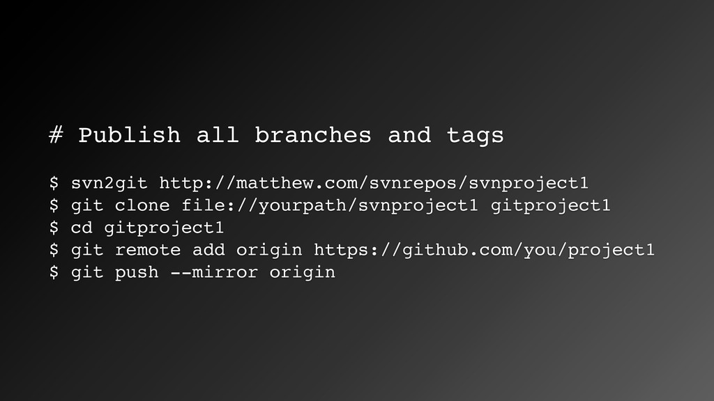 # Publish all branches and tags $ svn2git http:...