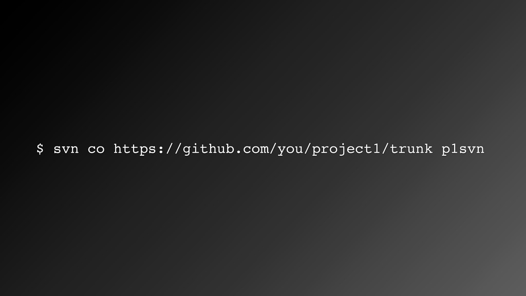 $ svn co https://github.com/you/project1/trunk ...