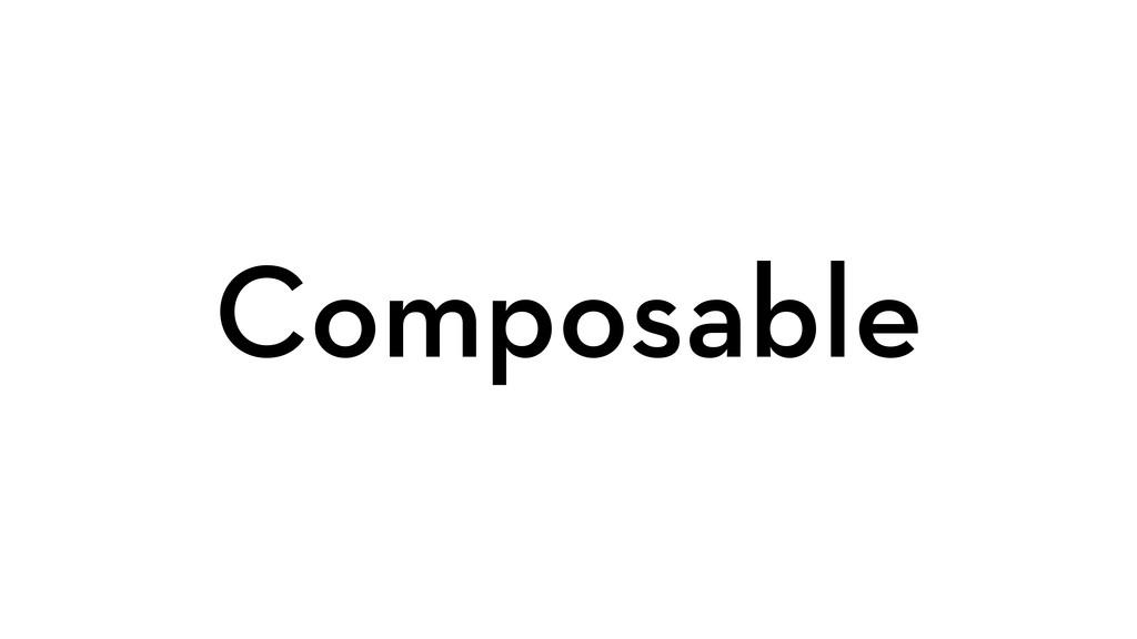 Composable