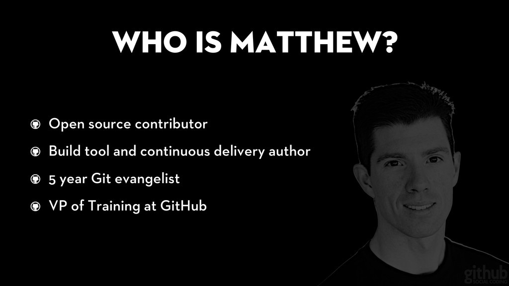 Who is Matthew? Open source contributor Build t...