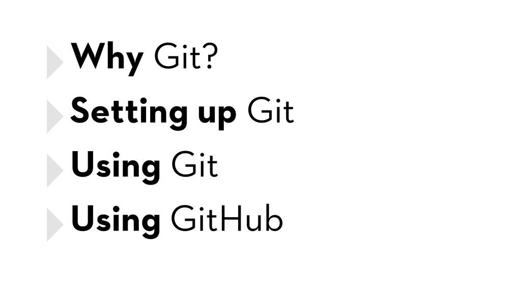 ‣Why Git? ‣Setting up Git ‣Using Git ‣Using Git...