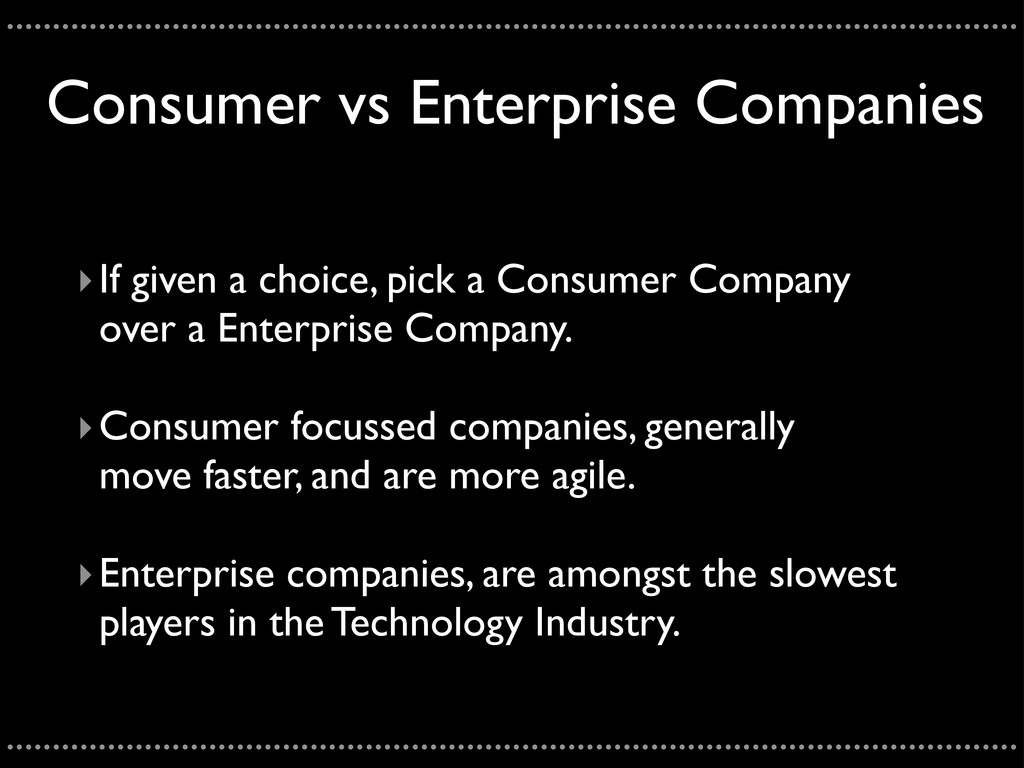 Consumer vs Enterprise Companies ‣If given a ch...