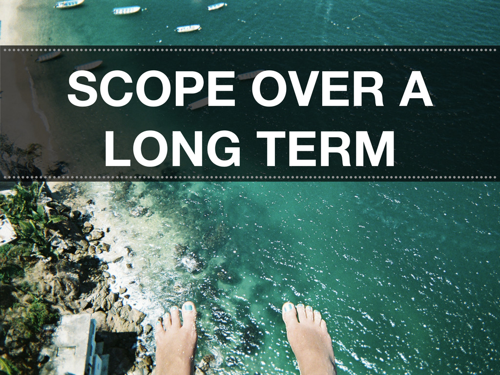 SCOPE OVER A LONG TERM ...........................