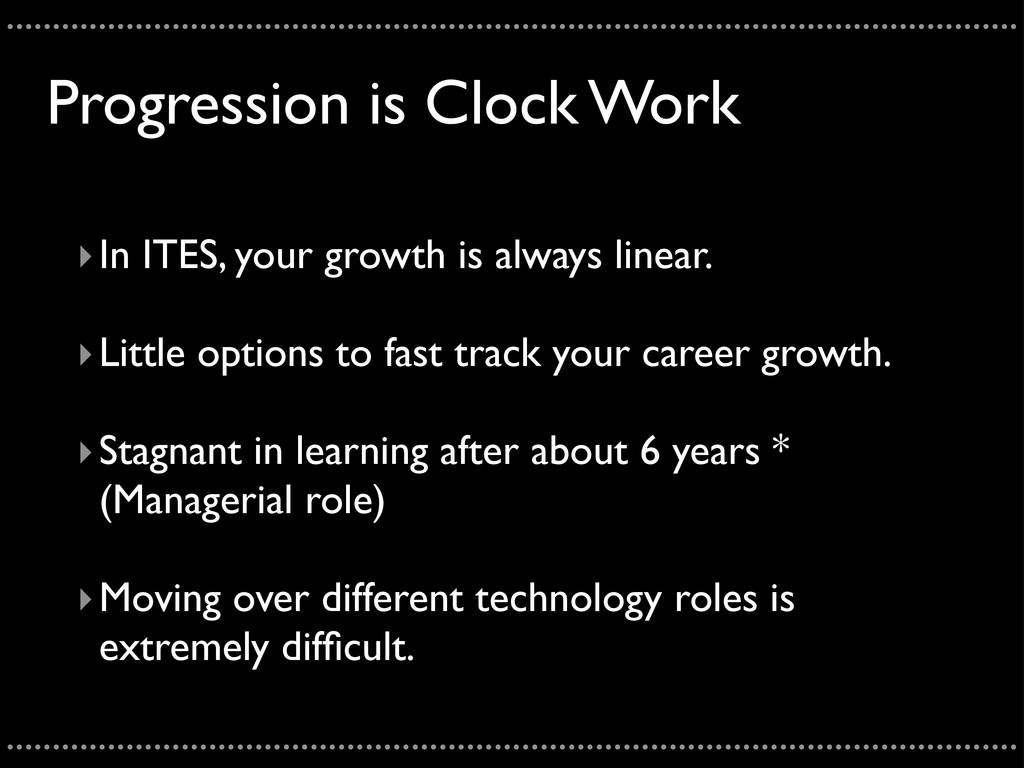 Progression is Clock Work ‣In ITES, your growth...