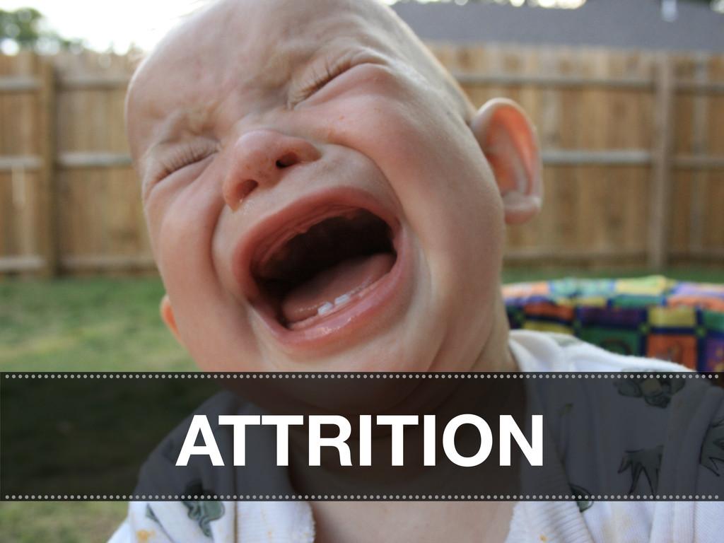 ATTRITION ........................................
