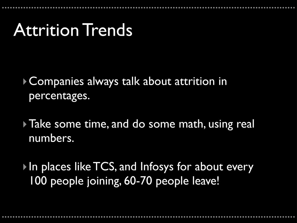 Attrition Trends ‣Companies always talk about a...