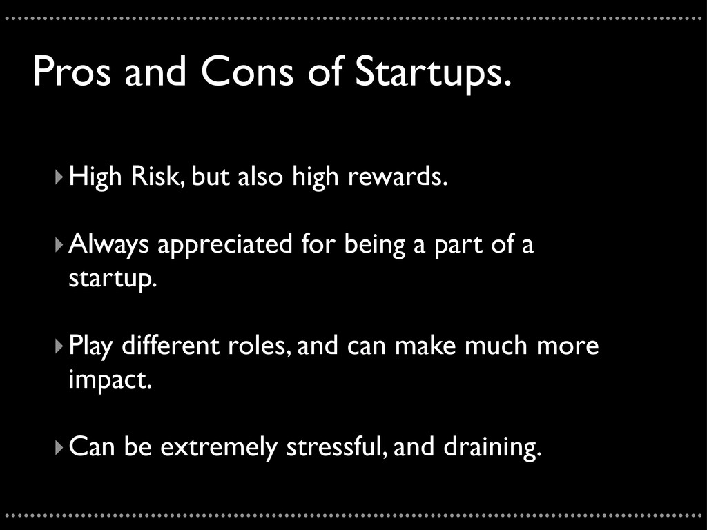 Pros and Cons of Startups. ‣High Risk, but also...