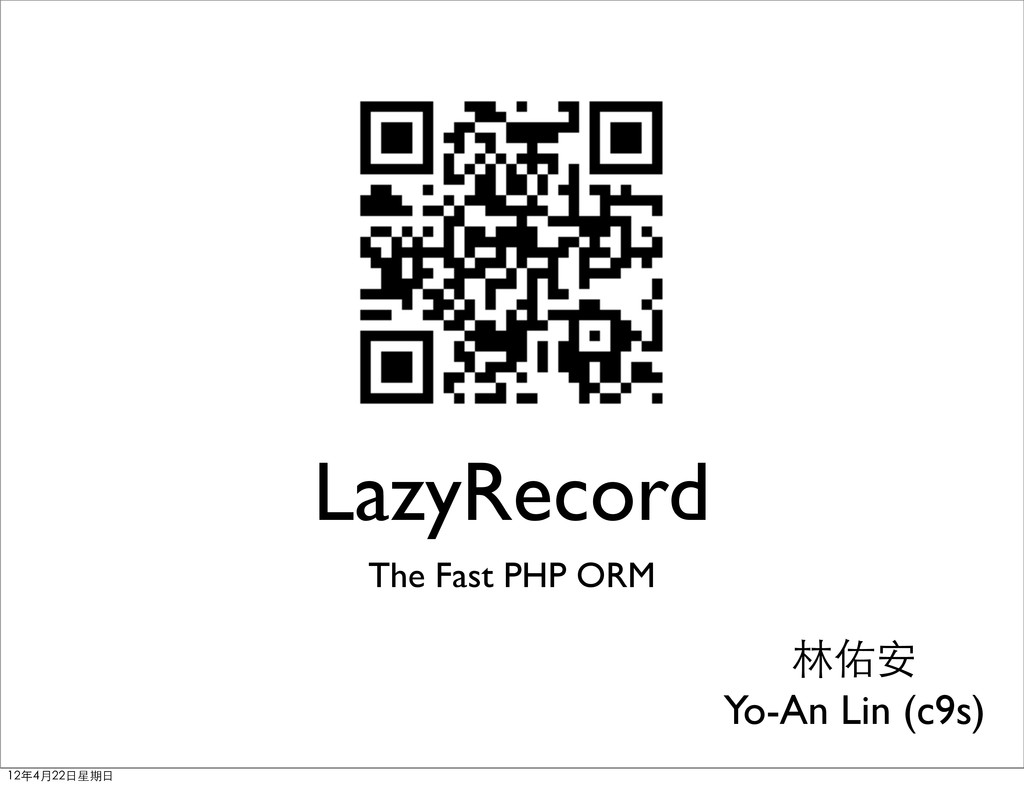 LazyRecord The Fast PHP ORM 林佑安 Yo-An Lin (c9s)...