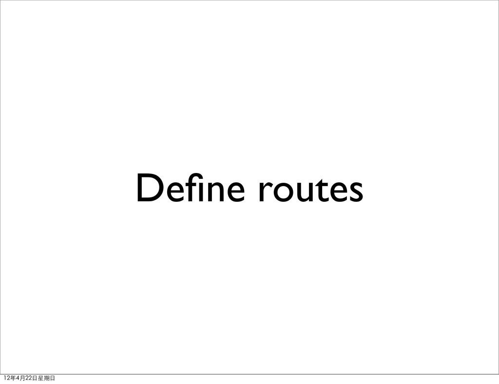 Define routes 12年4月22⽇日星期⽇日